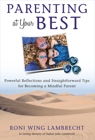 Parenting at Your Best: Powerful Reflections and Straightforward Tips for Becoming a Mindful Parent (Mom's Choice Awards Recipient)