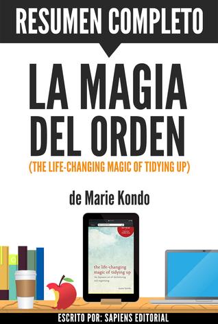 La Magia del Orden (The Life-Changing Magic of Tidying Up): Resumen completo del libro de Marie Kondo