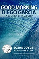 Good Morning Diego Garcia: A Voyage of Discovery
