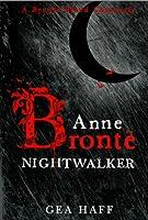Anne Bronte: Nightwalker (Brontë Blood Chronicles #1)