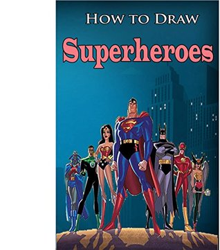 How to Draw Superheroes: (Learn To Draw Superheroes :Easy Pencil Drawings Book) (Pencil Drawing Ideas for Beginners)