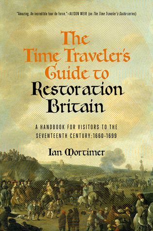 The Time Traveler's Guide to Restoration Britain by Ian Mortimer