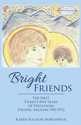 Bright Friends: The First Twenty-Five Years of Visitations Tucson, Arizona 1947-1972