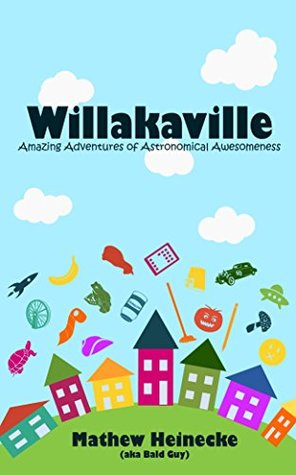 Willakavillle: Amazing Adventures of Astronomical Awesomeness (Willakaville Book 1)
