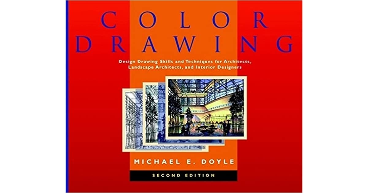 Color Drawing Design Skills And Techniques For Architects Landscape Interior Designers By Michael E Doyle