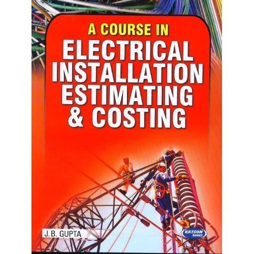 Electrical Engineering Book Pdf By Jb Gupta: A Course in Electrical Installation Estimating and Costing by J.B. Guptarh:goodreads.com,Design