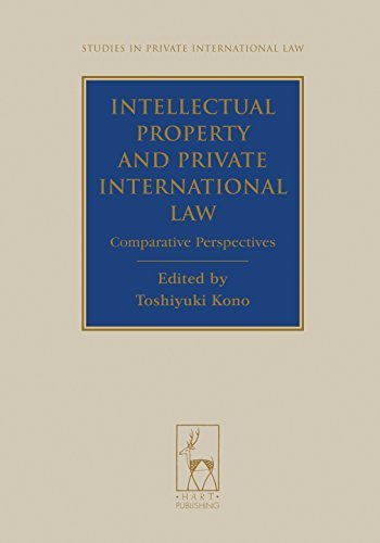 Intellectual Property and Private International Law  Comparative Perspectives