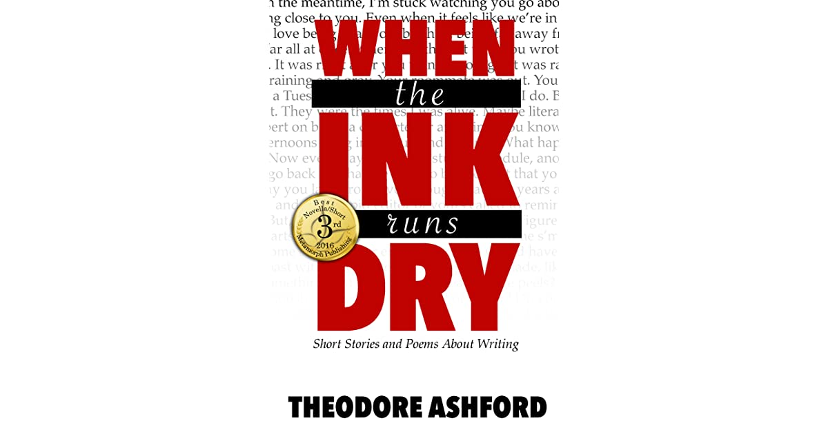 When The Ink Runs Dry By Theodore Ashford