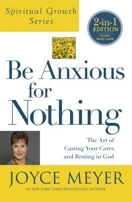 Be Anxious for Nothing (Spiritual Growth Series) The Art of Casting Your Cares and Resting in God
