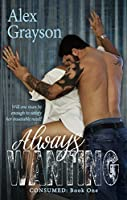 Always Wanting (Consumed, #1)