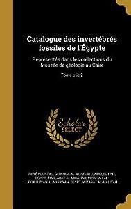 Catalogue Des Invertebres Fossiles de L'Egypte: Representes Dans Les Collections Du Museee de Geologie Au Caire; Tome Ptie 2
