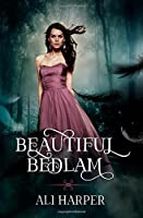 Beautiful Bedlam (Beautiful Bedlam #1)