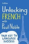 Book cover for Unlocking French with Paul Noble: Your key to language success
