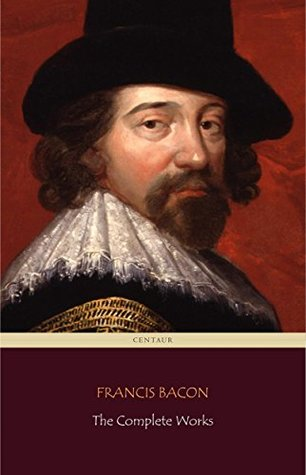 Francis Bacon: The Complete Works (Centaur Classics)