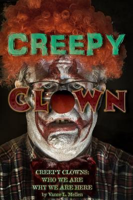 Creepy Clown: Creepy Clowns: Who We Are. Why We Are Here.