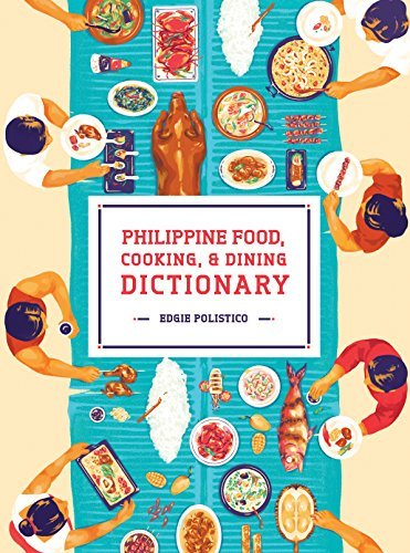 Philippine Food, Cooking, & Dining Dictionary