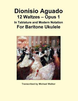 Dionisio Aguado: 12 Waltzes - Opus 1 In Tablature and Modern Notation For Baritone Ukulele