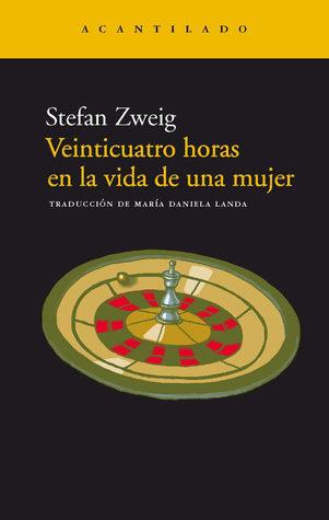 Veinticuatro horas en la vida de una mujer by Stefan Zweig