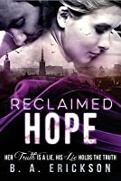 Reclaimed Hope: Her Truth Is a Lie. His Lie Holds the Truth