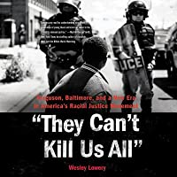 They Can't Kill Us All: Ferguson, Baltimore, and a New Era in America's Racial Justice Movement