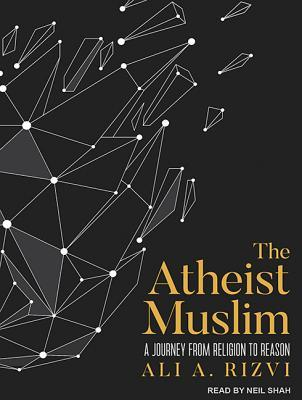 The Atheist Muslim: A Journey from Religion to Reason by Ali A  Rizvi