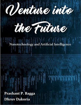 Venture Into The Future: Nanotechnology and Artificial Intelligence (Two Technocrats Book 1)
