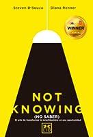Not Knowing (No Saber): El Arte de Transformar La Incertidumbre En Una Oportunidad