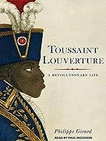 Toussaint Louverture: A Revolutionary Life