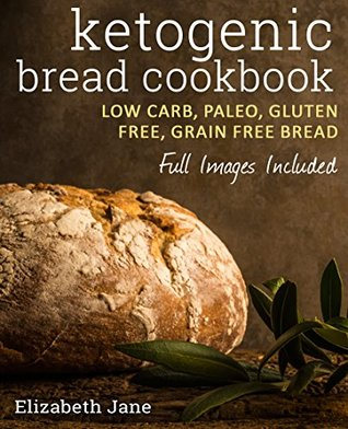 Keto Bread Bakers Cookbook - Low Carb, Paleo & Gluten Free: Bread, Bagels, Flat Breads, Muffins & More