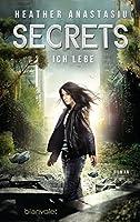 Secrets - Ich lebe: Roman