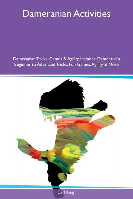 Dameranian Activities Dameranian Tricks, Games & Agility Includes: Dameranian Beginner to Advanced Tricks, Fun Games, Agility & More Carl King
