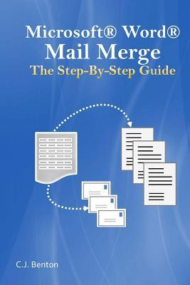Microsoft Word Mail Merge the Step-By-Step Guide  by  C.J. Benton