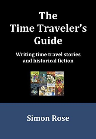 The Time Traveler's Guide: Writing time travel stories and historical fiction