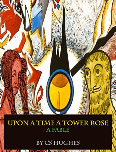Upon A Time A Tower Rose: A Fable C S Hughes