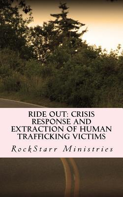"""Ride Out: Crisis Response and Extraction of Human Trafficking Victims: A practical companion guidebook for community leaders and anti-human trafficking organizations (with no need for """"Special Ops"""")"""