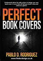 Perfect Book Covers: Professional advice for indie writers to design your own book cover. A cover that will tell your book's story and values at a glance.