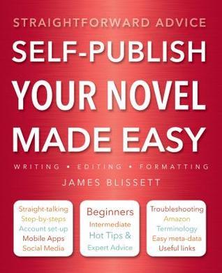 Self-Publish Your Novel Made Easy by James Blissett
