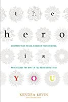 The Hero Is You: Sharpen Your Focus, Conquer Your Demons, and Become the Writer You Were Born to Be