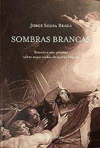 Sombras Brancas: Setenta e sete poemas sobre anjos caídos de outras línguas