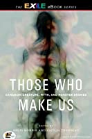 Those Who Make Us: Canadian Creature, Myth, and Monster Stories