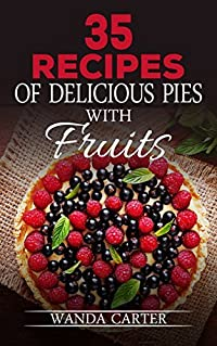 35 Recipes of Delicious Pies with Fruits (Delicious Fruit Pie Recipes, Desserts Recipes, Сake recipes, Key lime pie, Desserts CookBook, whoopie pie cookbook )