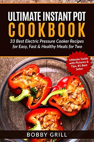 Ultimate Instant Pot Cookbook: 33 Best Electric Pressure Cooker Recipes for Easy, Fast & Healthy Meals for Two