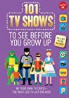 101 TV Shows to See Before You Grow Up: Be your own TV critic--the must-see TV list for kids