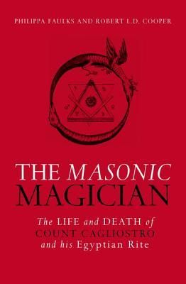 The Masonic Magician The Life and Death of Count Cagliostro and His Egyptian Rite