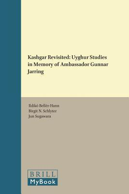 Kashgar Revisited Uyghur Studies in Memory of Ambassador Gunnar Jarring