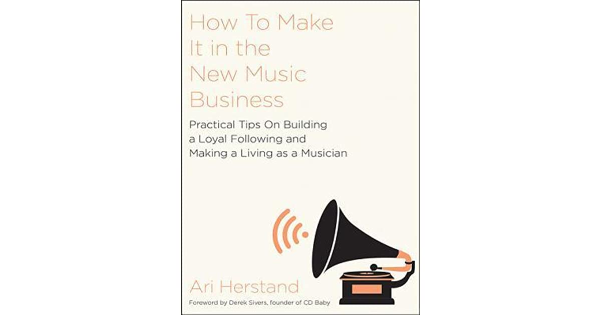 How to Make It in the New Music Business: Practical Tips on Building ...