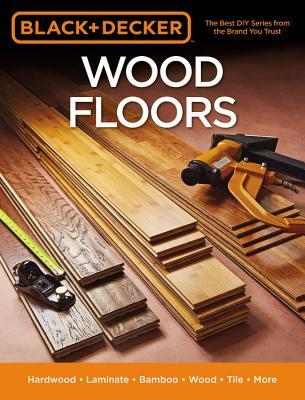 Black & Decker Wood Floors Hardwood - Laminate - Bamboo - Wood Tile - and More
