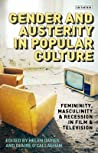 Gender and Austerity in Popular Culture: Femininity, Masculinity and Recession in Film and Television
