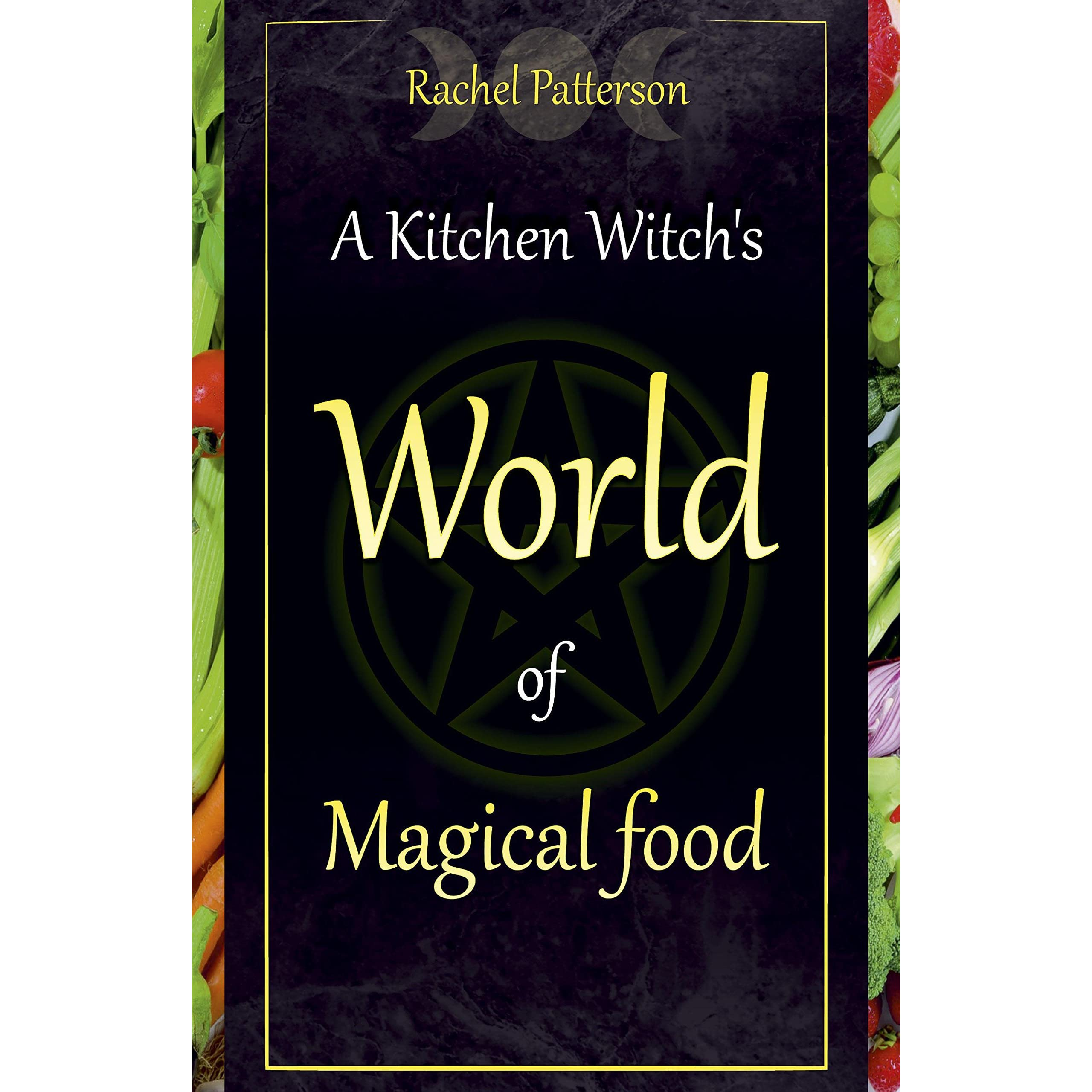A Kitchen Witch's World of Magical Food by Rachel ...