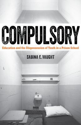 Compulsory Education and the Dispossession of Youth in a Prison School